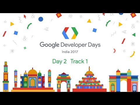 Google Developer Days India 2017 - Day 2 (Track 1)