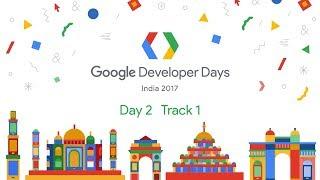 Google Developer Days India 2017 - Day 2  Track 1