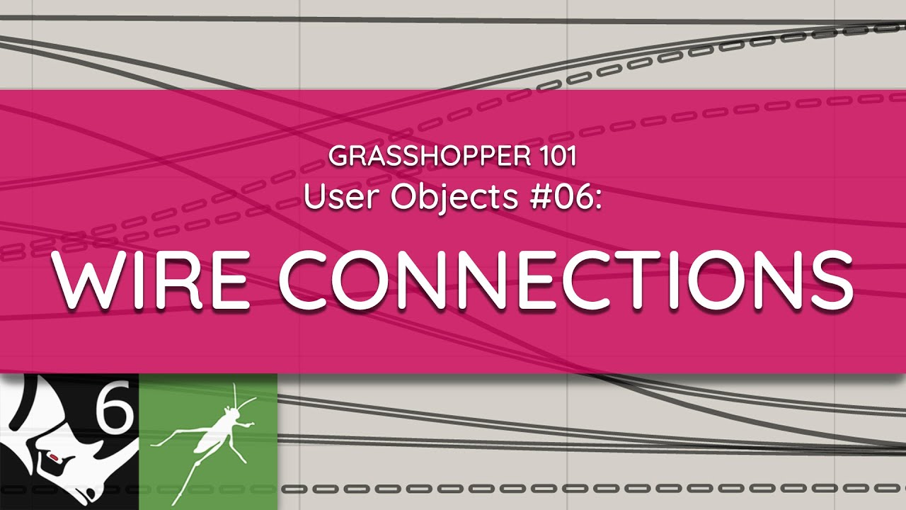 Grasshopper 101: User Objects   #06 Wire Connections