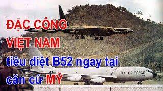 Đặc công Việt Nam đánh máy bay B52 ngay tại căn cứ Mỹ thế nào?