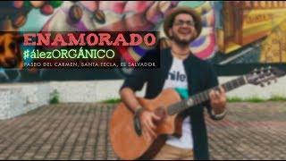 Diego Ález - Enamorado | #álezORGÁNICO (Desde Santa Tecla, El Salvador)