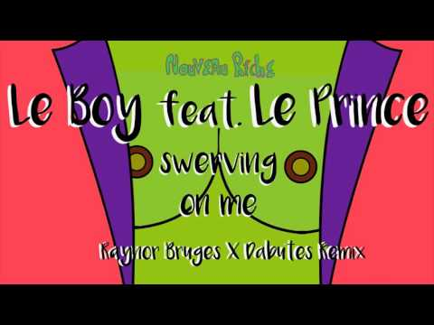 Le Boy feat. Le Prince - Swerving On Me (Raynor Bruges X Dabutes Remix)