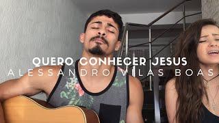 Baixar Quero Conhecer Jesus - Alessandro Vilas Boas (Cover - Pedro Mendes & Duda Neves)