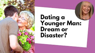 Dating a Younger Man: Senior Dating Dream or Disaster?