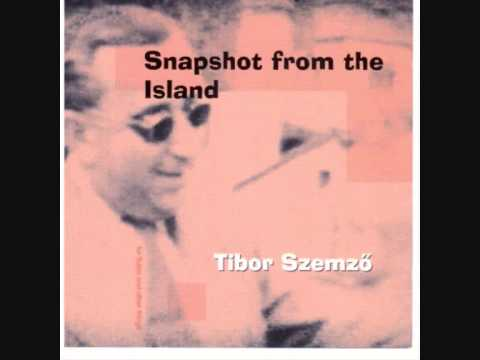 Tibor Szemző - Snapshot from the Island /I.-II. part/