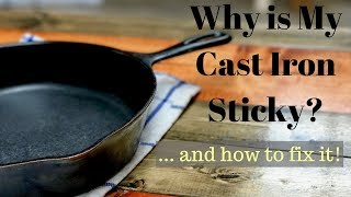 Why is My Cast Iron Sticky? And How to Fix It!
