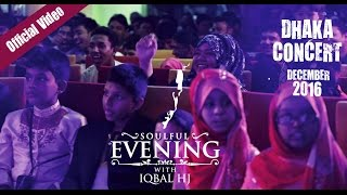 DHAKA Concert 2017 || SOULFUL EVE WITH IQBAL HJ || Video 01
