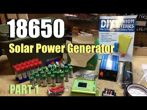 DIY 18650 Lithium Solar Power Generator – Part 1