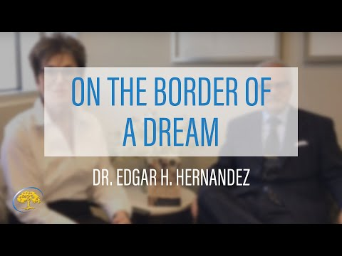 Dr  Edgar Hernandez's New Book On the Border of a Dream
