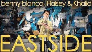 benny blanco, Halsey & Khalid - Eastside [cover]
