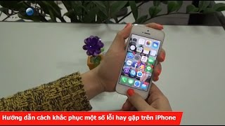 Hướng dẫn cách khắc phục một số lỗi hay gặp trên iPhone