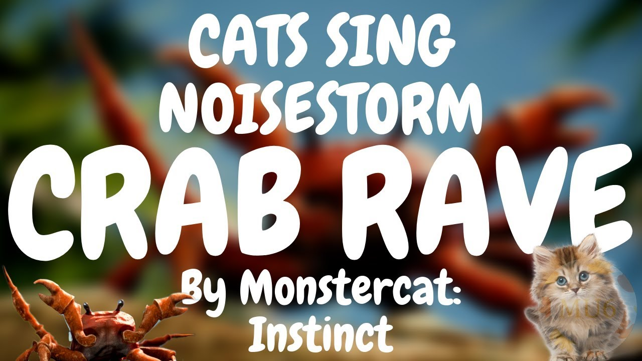 Cats Sing Crab Rave (Cat Rave) [Noisestorm] by Monstercat: Instinct | Cats  Singing Song