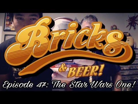 Bricks & Beer! Episode 47: The Star Wars One!!!