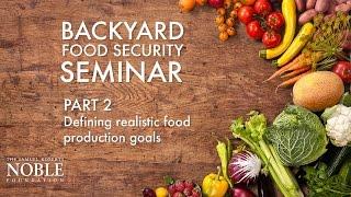 Setting realistic food production goals | Backyard Food Security Seminar Pt. 2 of 17