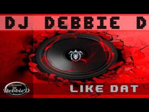 Dj Debbie D  Like Dat Original Mix Genuine Dj Debbie D Records