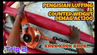 PENGISIAN LUFFING & COUNTER WEIGHT DEMAG AC1200. TRIP ke 2