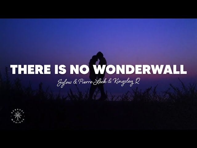 Sylow, Pierre Leck, Kingsley Q - There Is No Wonderwall (Lyrics)