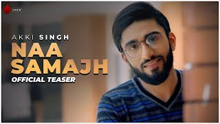 Naa Samajh Official Teaser - Akki Singh | Kunaal-Rangon | Indie Music Label | Sony Music India