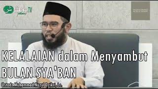 Kelalaian dalam Menyambut Bulan Sya 39 ban Ustadz Muhammad Nuzul Dzikri Lc