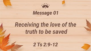Message 1 - Receiving the love of the truth to be saved
