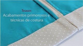 Acabamentos primorosos e técnicas de costura – teaser