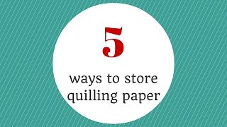 5 ways to store quilling paper