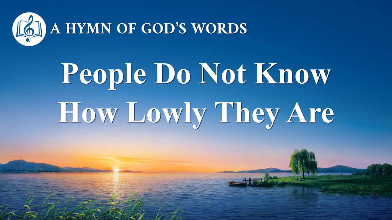 "2020 Christian Devotional Song | ""People Do Not Know How Lowly They Are"""