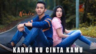 Wandra - Karna Ku Cinta Kamu (Official Music Video)
