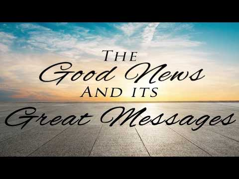 The Good News and its Great Messages
