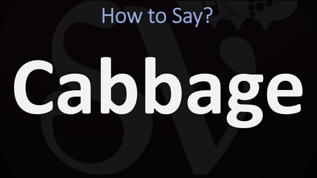 How to Pronounce Cabbage? (CORRECTLY)
