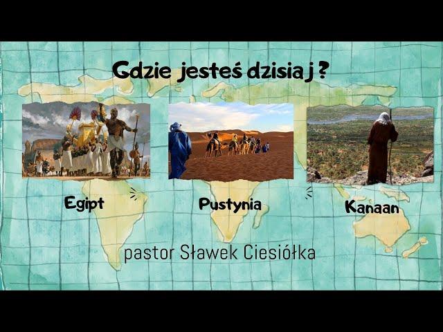 Gdzie jesteś dzisiaj - Egipt, Pustynia czy Kanaan?
