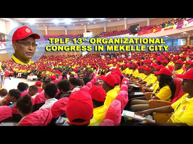 Dr  Debretsion G Michael's Speech at the TPLF 13th Organizational Congress in Mekelle City 2018