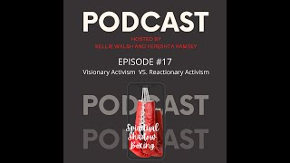 Spiritual Shadowboxing Episode #17: Visionary Activism Vs Reactionary Activism