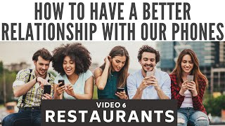 How to have a better relationship with our phones: restaurants