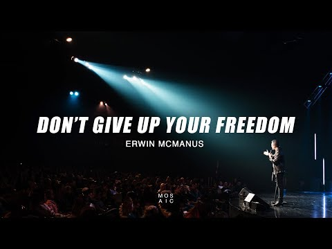 Erwin McManus  Don't Give Up Your Freedom
