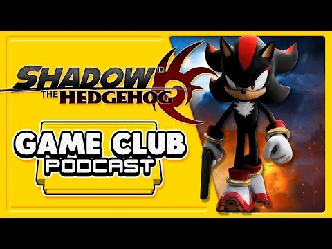 Shadow The Hedgehog - Game Club Podcast #6