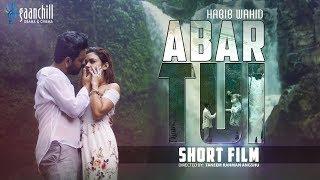 Habib Wahid's  ABAR TUI   Short Film   Ayesha Marzana   Angshu   2018