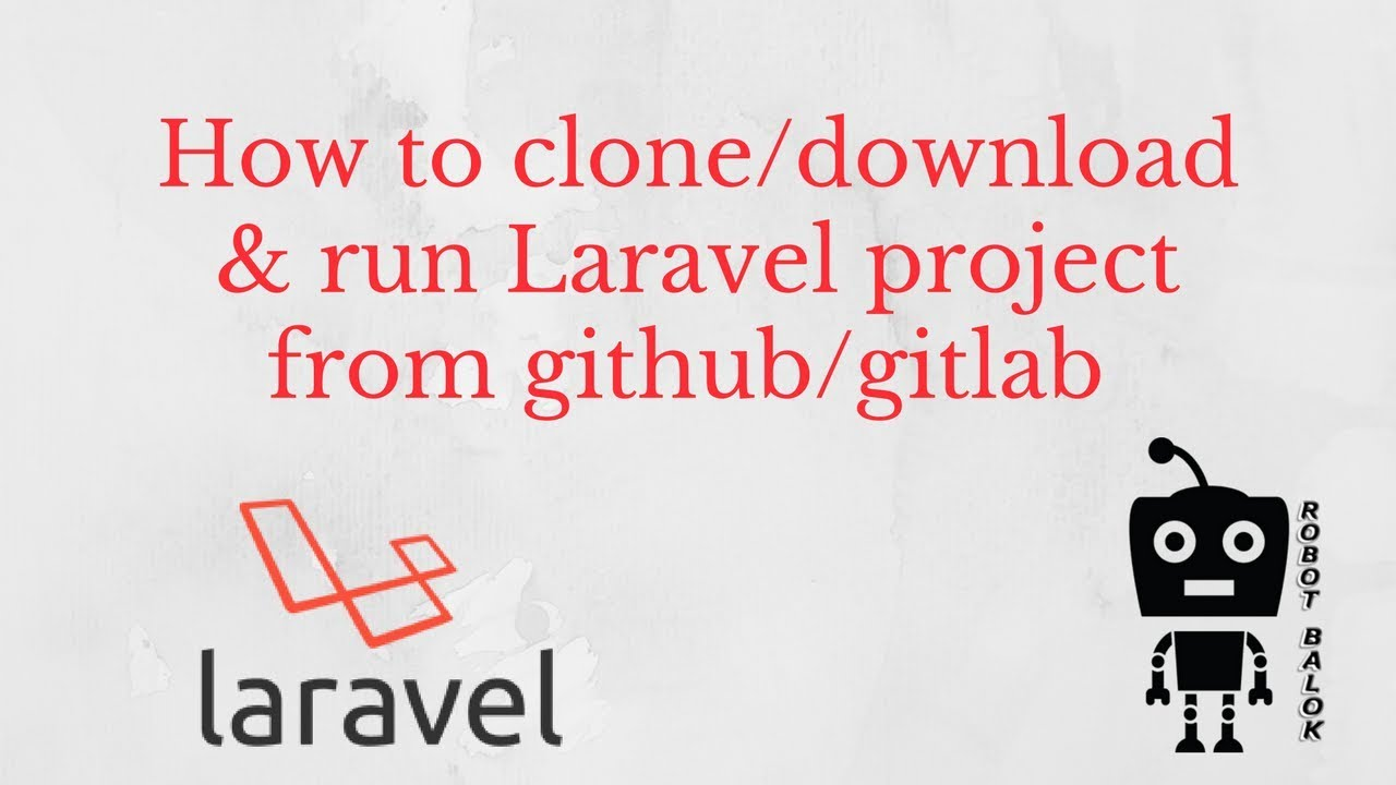 Run Laravel project after downloading from github/gitlab | Robot Balok