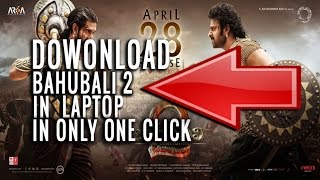 DOWNLOAD BAHUBALI 2 IN LAPTOP IN ONE MINUTE AND IN ONE CLICK