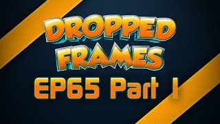 Dropped Frames - Week 65 - PrE3 and Video Games (Part 1)