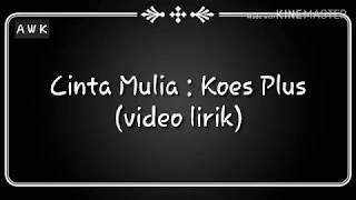 Cinta Mulia : Koes Plus (video lirik)