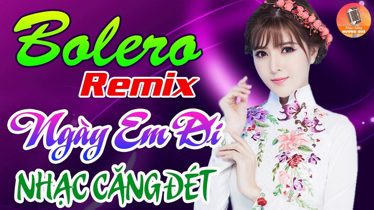 Ngày Em Đi Remix – LK Nhạc Trữ Tình Remix – Nhạc Vàng Remix Hay Nhất 2018 – Nhạc Sống Remix DJ