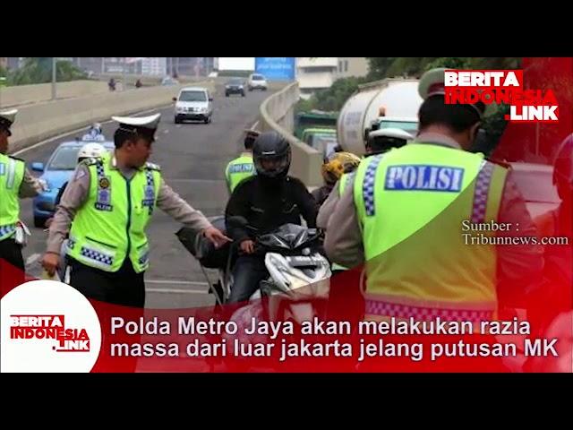 Polda Metro Jaya akan melakukan razia massa dari luar Jakarta jelang putusan MK