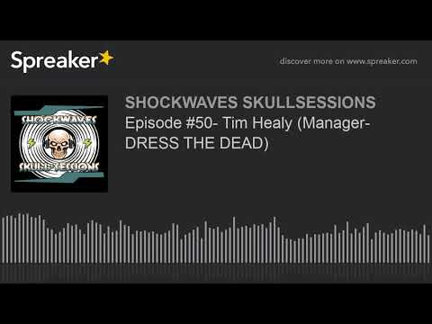 Episode #50- Tim Healy (Manager- DRESS THE DEAD)