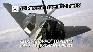 "10 Percent True #12 P3 - Chris ""Toppo"" Topham, RAF Fighter Pilot and Stealth Fighter Exchange Pilot"