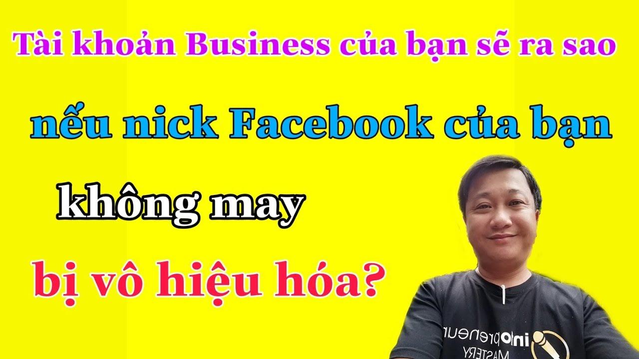 Tài khoản Business của bạn sẽ ra sao nếu nick Facebook của bạn bị vô hiệu hóa?