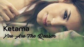 You Are The Reason - Ketama (tradução) HD