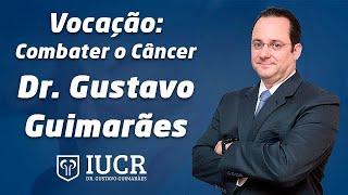 Vocação: Combater o Câncer - Dr. Gustavo Guimarães