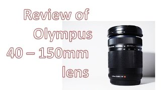 Olympus 40-150mm F4.5-5.6 review with image samples