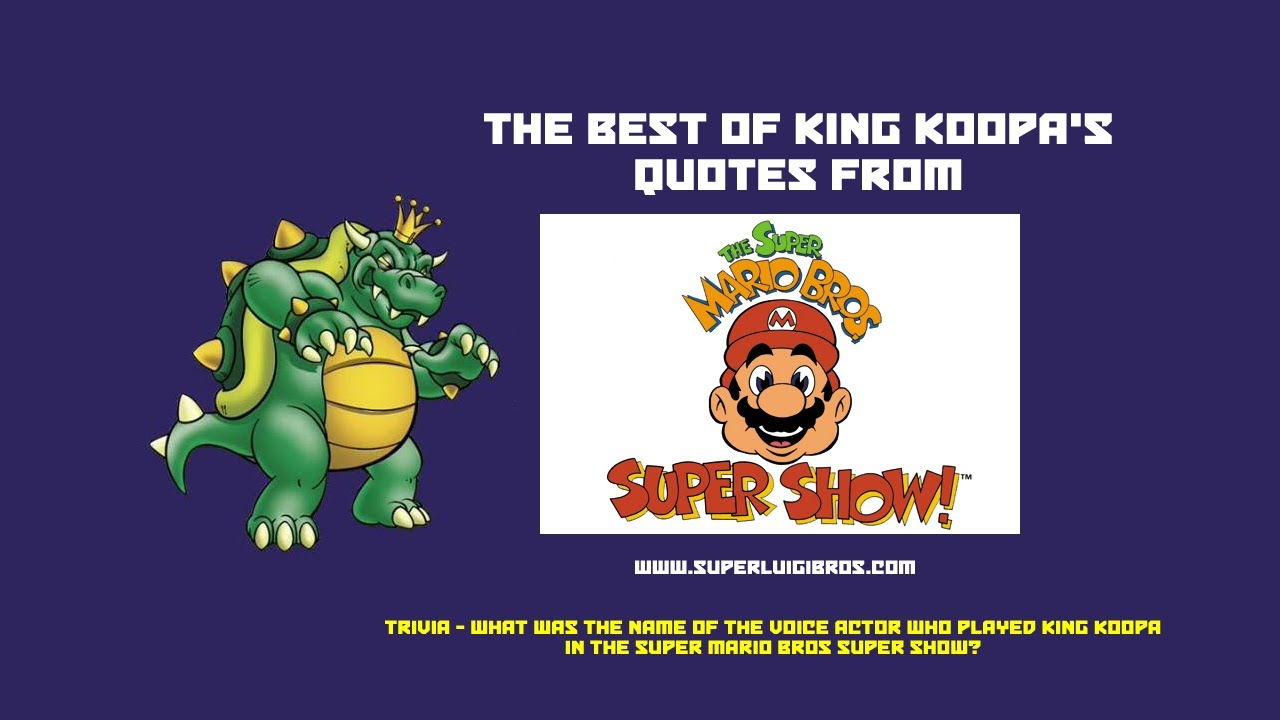 10 Of King Koopa S Finest Quotes From The Super Mario Bros